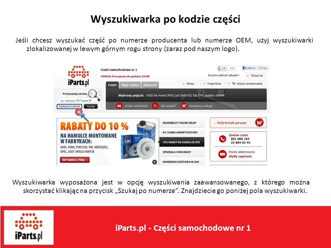 Wyszukiwarka po kodzie części Jeśli chcesz wyszukać część po numerze producenta lub numerze OEM, użyj wyszukiwarki zlokalizowanej w lewym górnym rogu strony (zaraz pod naszym logo).