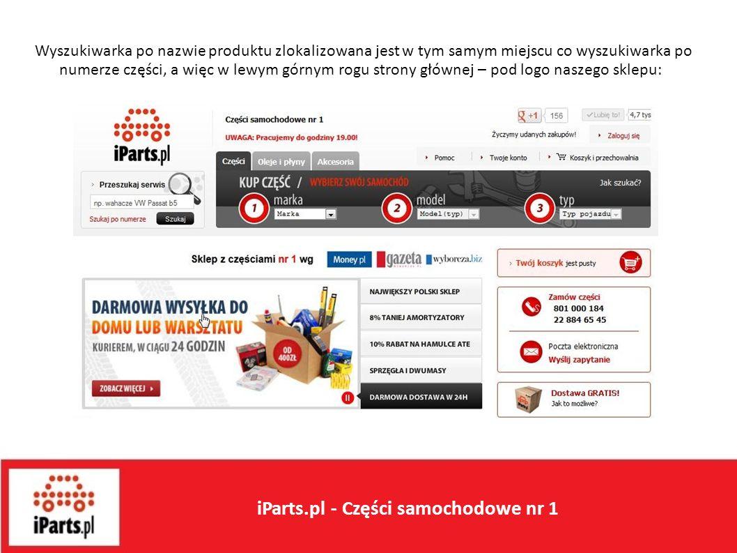 Wyszukiwarka po nazwie produktu zlokalizowana jest w tym samym miejscu co wyszukiwarka po numerze części, a więc w lewym górnym rogu strony głównej – pod logo naszego sklepu: iParts.pl - Części samochodowe nr 1