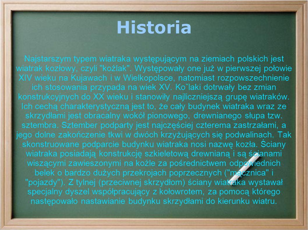 Historia Najstarszym typem wiatraka występującym na ziemiach polskich jest wiatrak kozłowy, czyli koźlak .