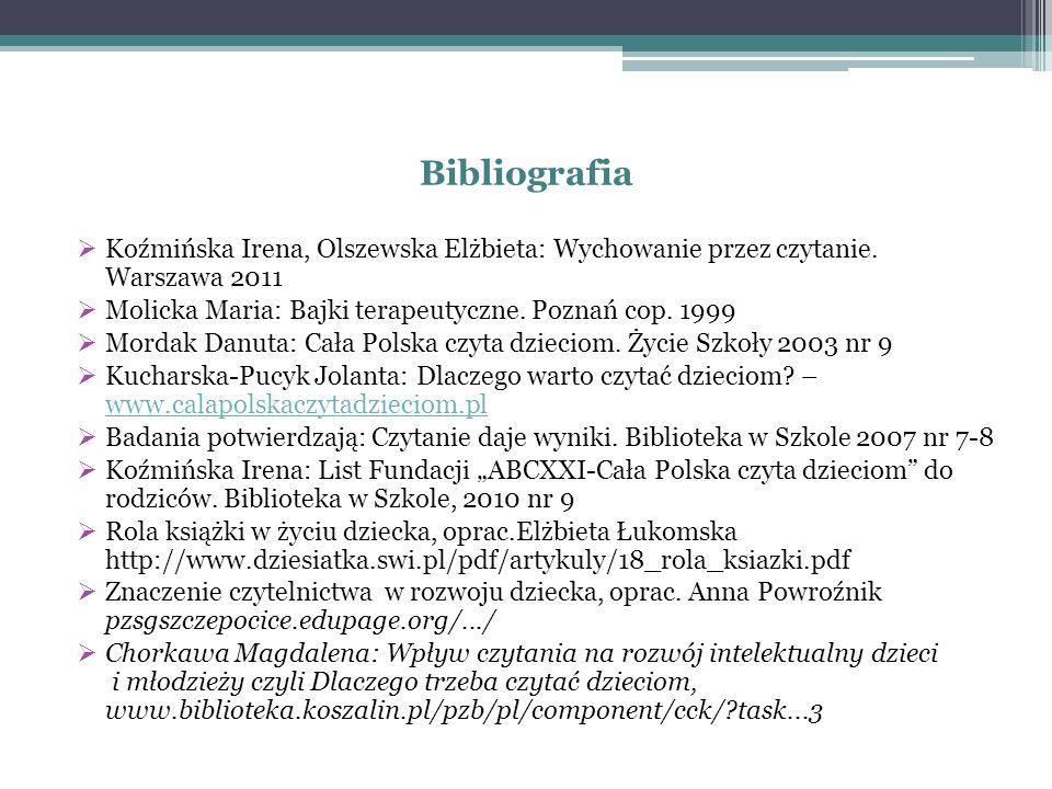 Bibliografia  Koźmińska Irena, Olszewska Elżbieta: Wychowanie przez czytanie. Warszawa 2011  Molicka Maria: Bajki terapeutyczne. Poznań cop. 1999 