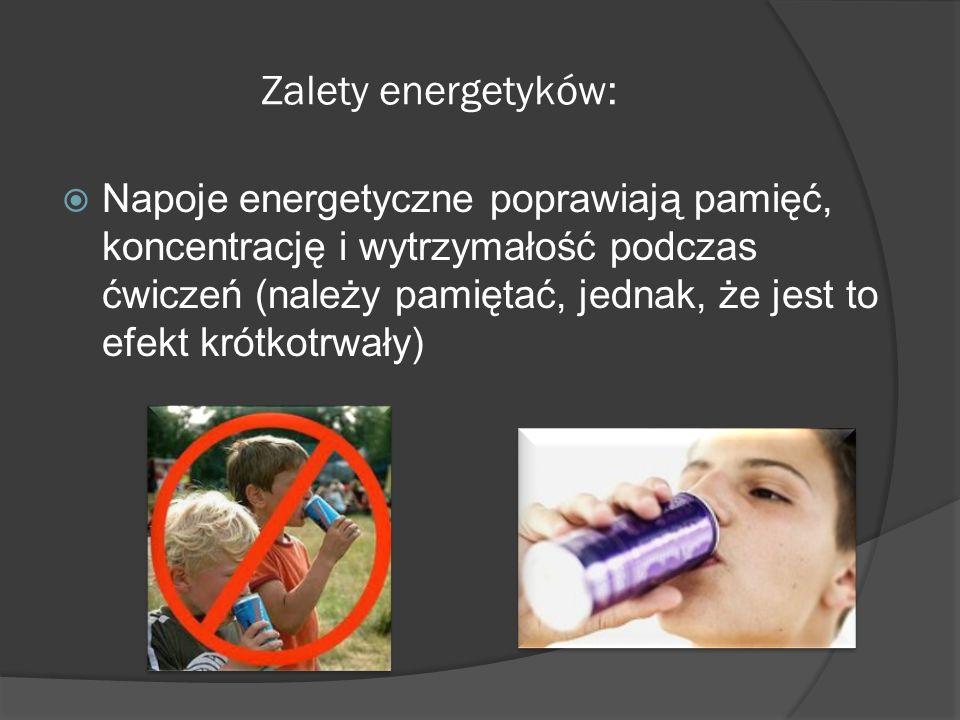 Zalety energetyków:  Napoje energetyczne poprawiają pamięć, koncentrację i wytrzymałość podczas ćwiczeń (należy pamiętać, jednak, że jest to efekt krótkotrwały)