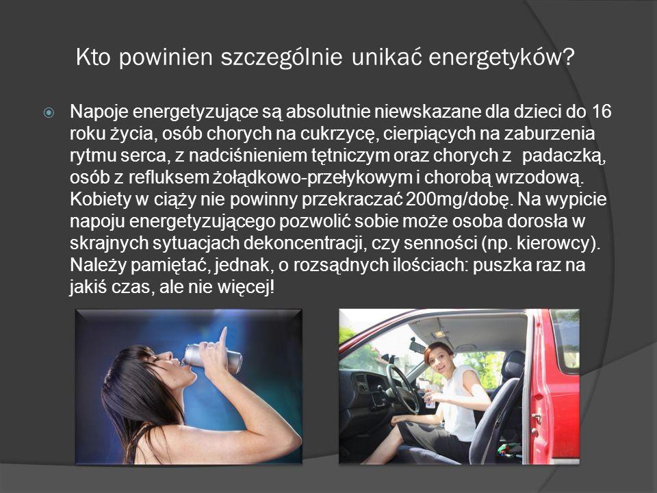 Kto powinien szczególnie unikać energetyków.