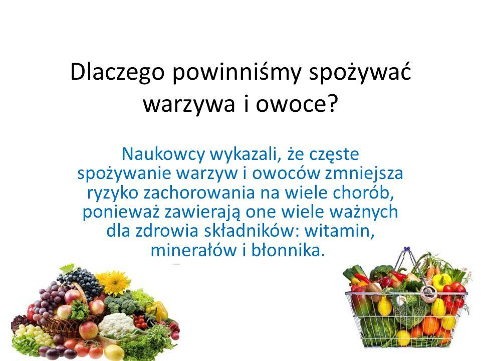 Dlaczego powinniśmy spożywać warzywa i owoce.
