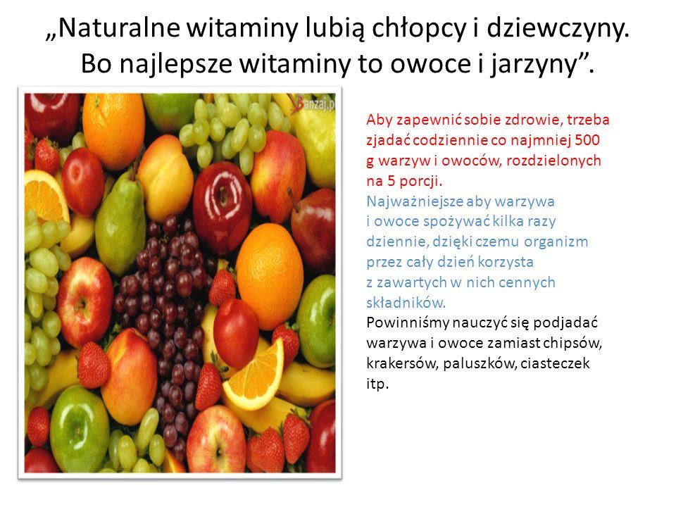 """""""Naturalne witaminy lubią chłopcy i dziewczyny.Bo najlepsze witaminy to owoce i jarzyny ."""