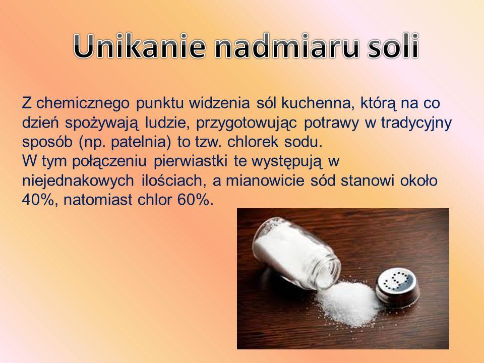 Z chemicznego punktu widzenia sól kuchenna, którą na co dzień spożywają ludzie, przygotowując potrawy w tradycyjny sposób (np. patelnia) to tzw. chlor