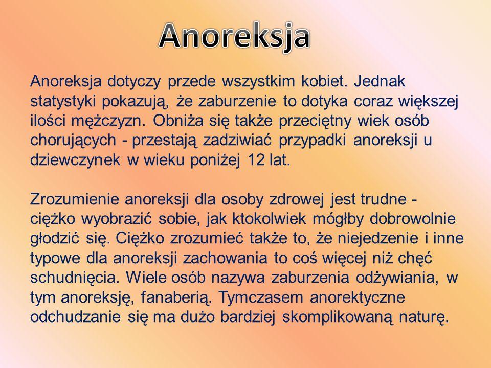 Anoreksja dotyczy przede wszystkim kobiet. Jednak statystyki pokazują, że zaburzenie to dotyka coraz większej ilości mężczyzn. Obniża się także przeci