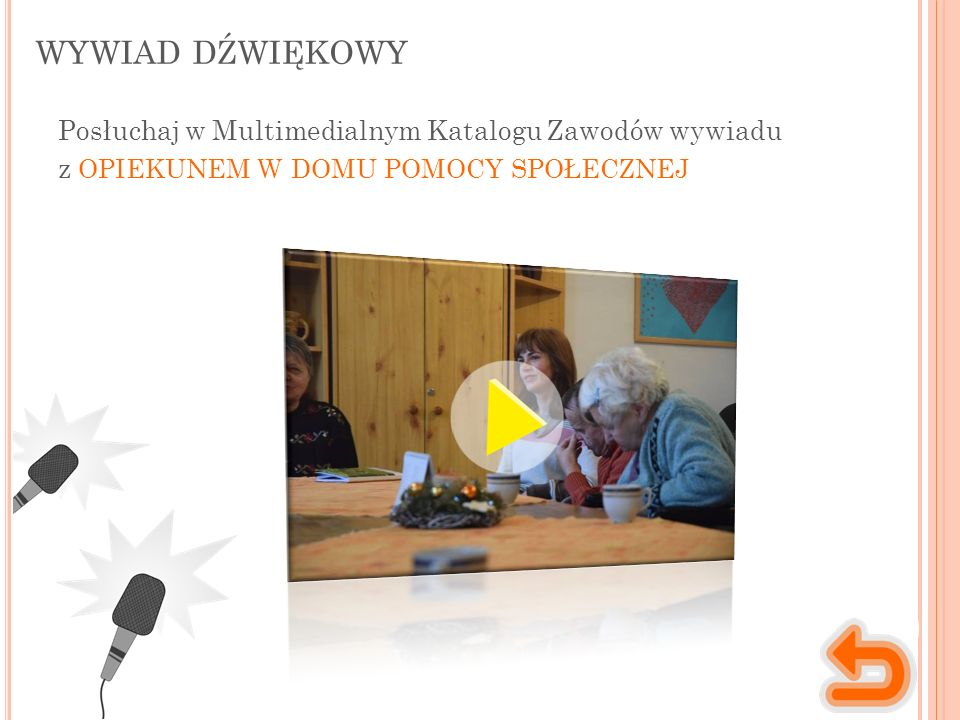 WYWIAD DŹWIĘKOWY Posłuchaj w Multimedialnym Katalogu Zawodów wywiadu z OPIEKUNEM W DOMU POMOCY SPOŁECZNEJ