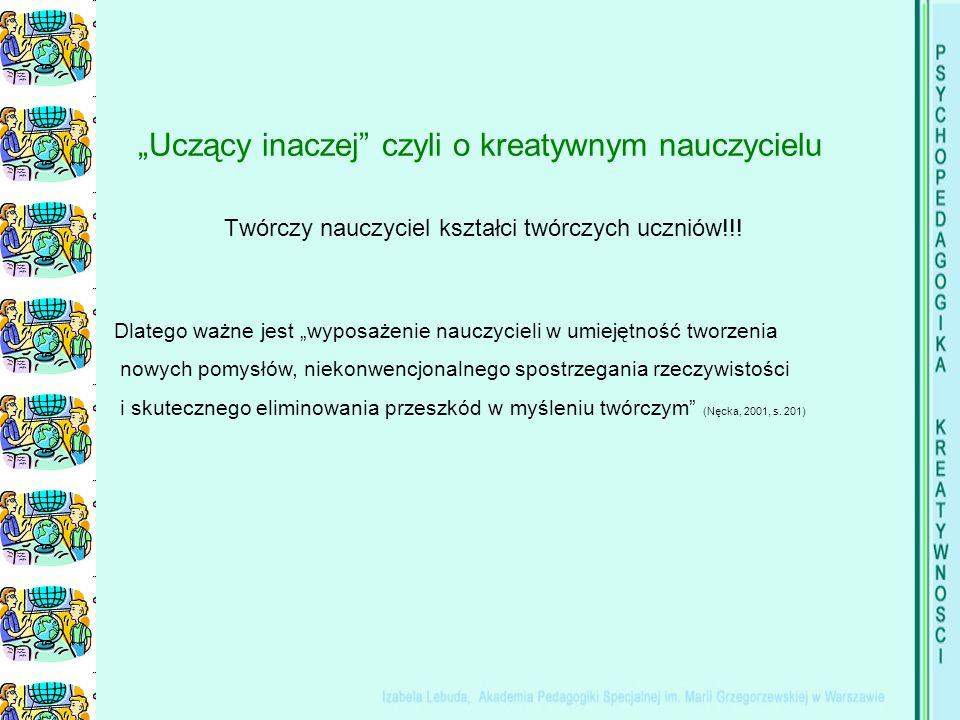 """""""Uczący inaczej czyli o kreatywnym nauczycielu Twórczy nauczyciel kształci twórczych uczniów!!."""