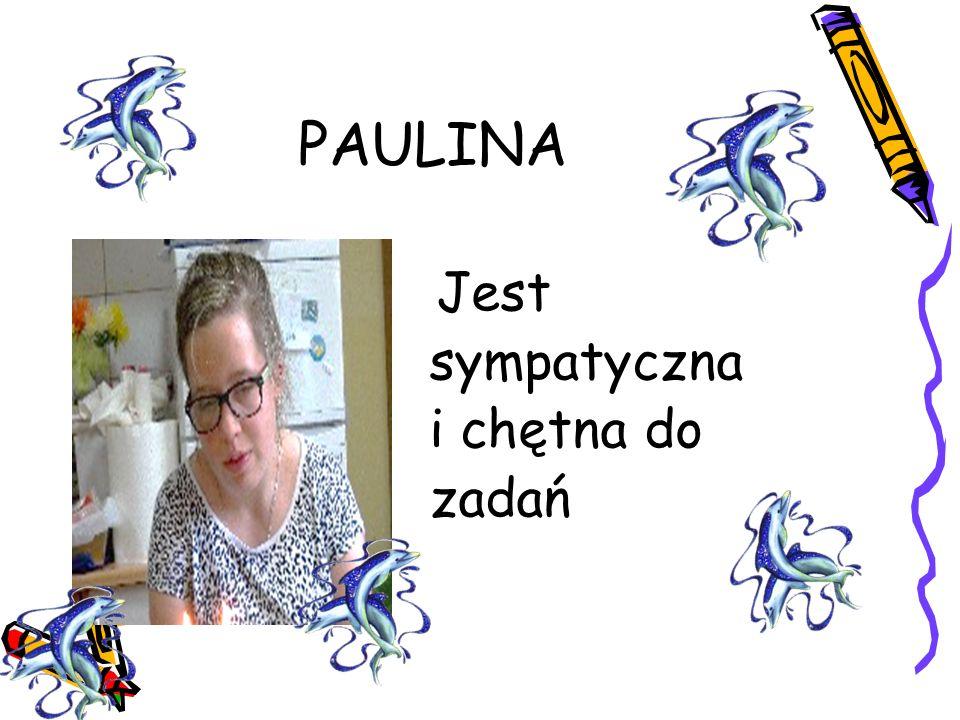PAULINA Jest sympatyczna i chętna do zadań
