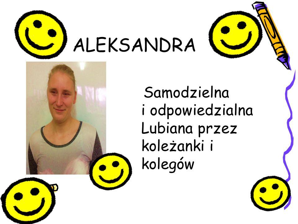 ALEKSANDRA Samodzielna i odpowiedzialna Lubiana przez koleżanki i kolegów