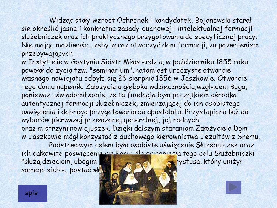 Widząc stały wzrost Ochronek i kandydatek, Bojanowski starał się określić jasne i konkretne zasady duchowej i intelektualnej formacji służebniczek oraz ich praktycznego przygotowania do specyficznej pracy.