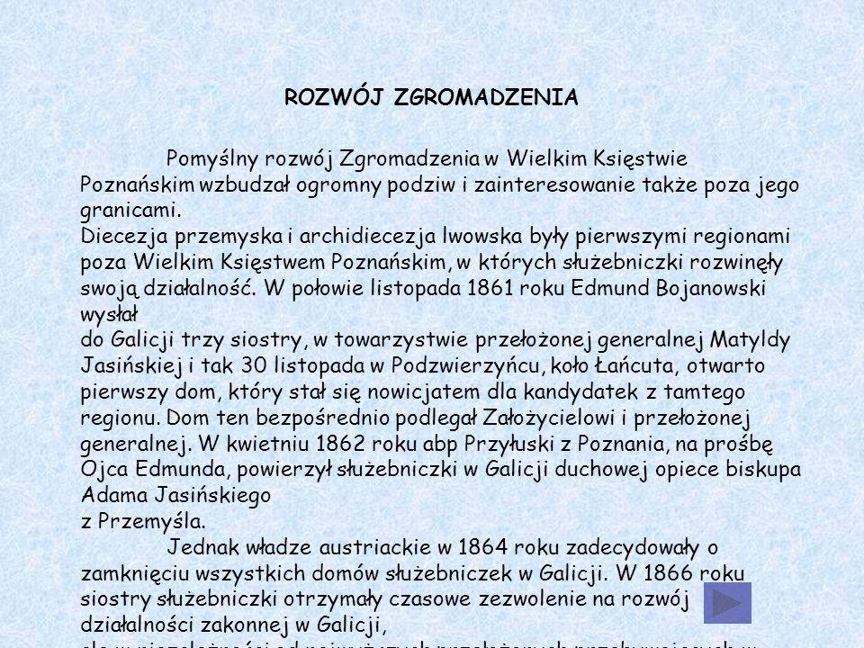 ROZWÓJ ZGROMADZENIA Pomyślny rozwój Zgromadzenia w Wielkim Księstwie Poznańskim wzbudzał ogromny podziw i zainteresowanie także poza jego granicami.