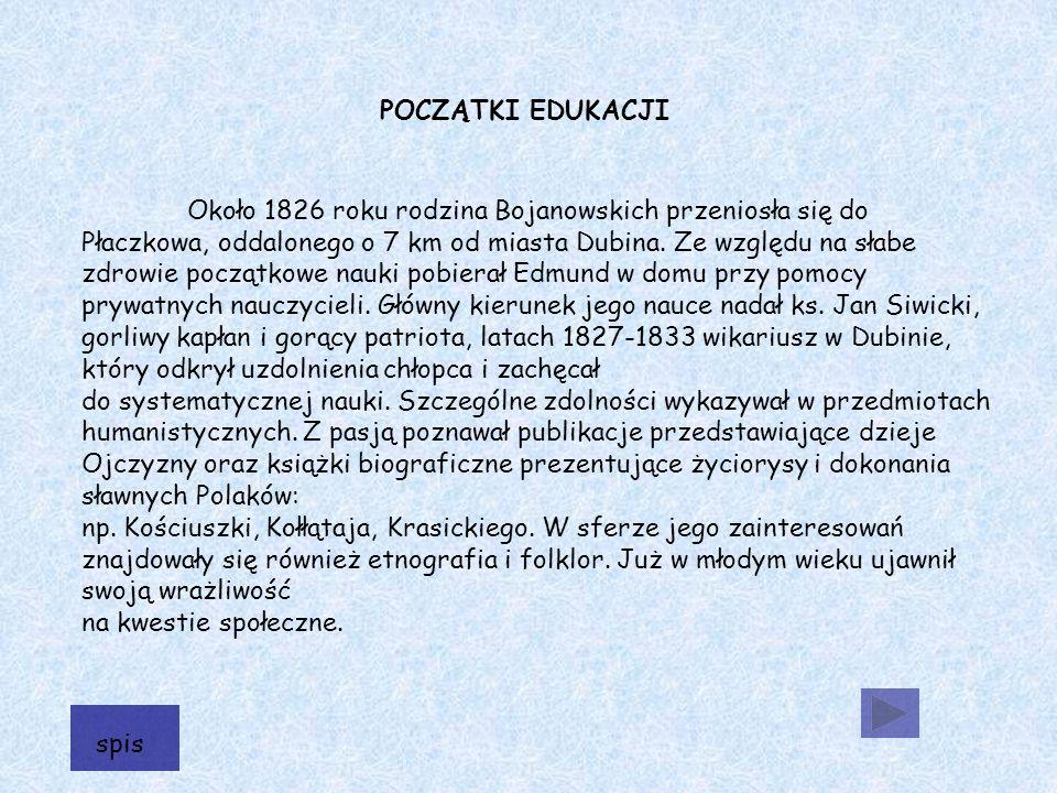 Około 1826 roku rodzina Bojanowskich przeniosła się do Płaczkowa, oddalonego o 7 km od miasta Dubina.