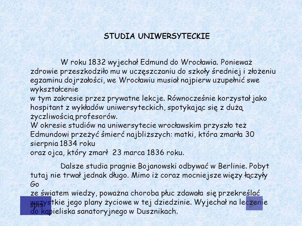 STUDIA UNIWERSYTECKIE W roku 1832 wyjechał Edmund do Wrocławia.