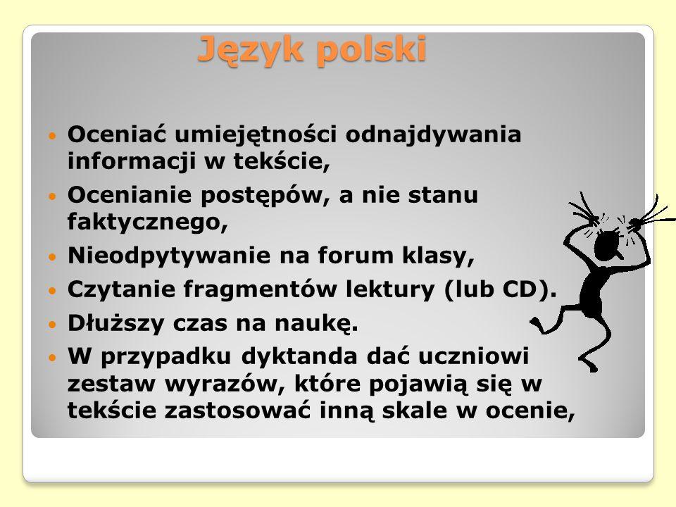 Język polski Oceniać umiejętności odnajdywania informacji w tekście, Ocenianie postępów, a nie stanu faktycznego, Nieodpytywanie na forum klasy, Czytanie fragmentów lektury (lub CD).