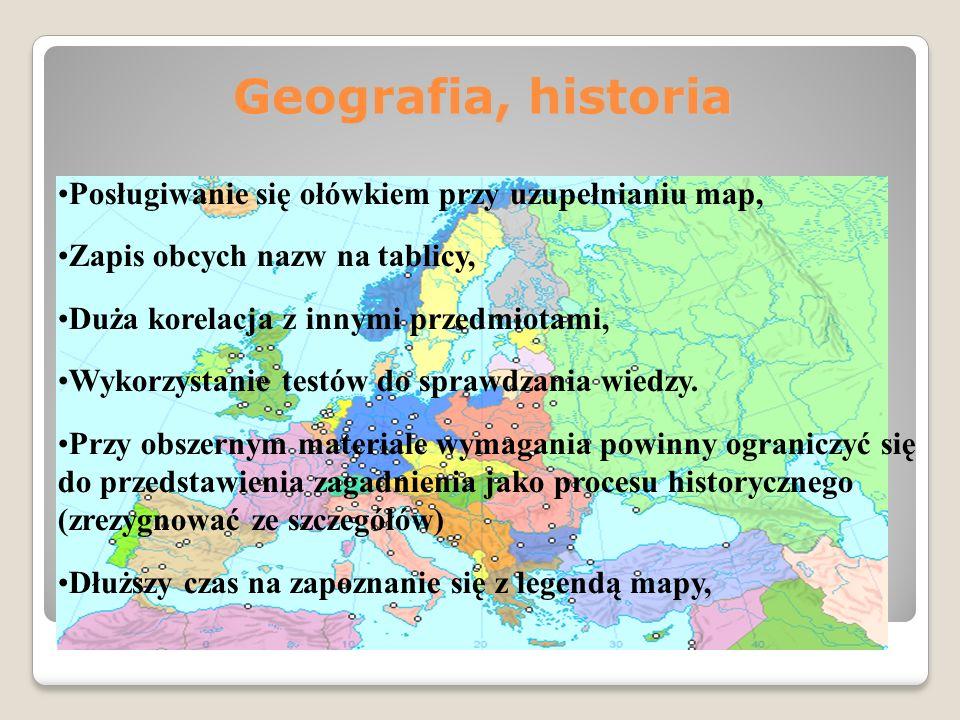 Geografia, historia Posługiwanie się ołówkiem przy uzupełnianiu map, Zapis obcych nazw na tablicy, Duża korelacja z innymi przedmiotami, Wykorzystanie testów do sprawdzania wiedzy.