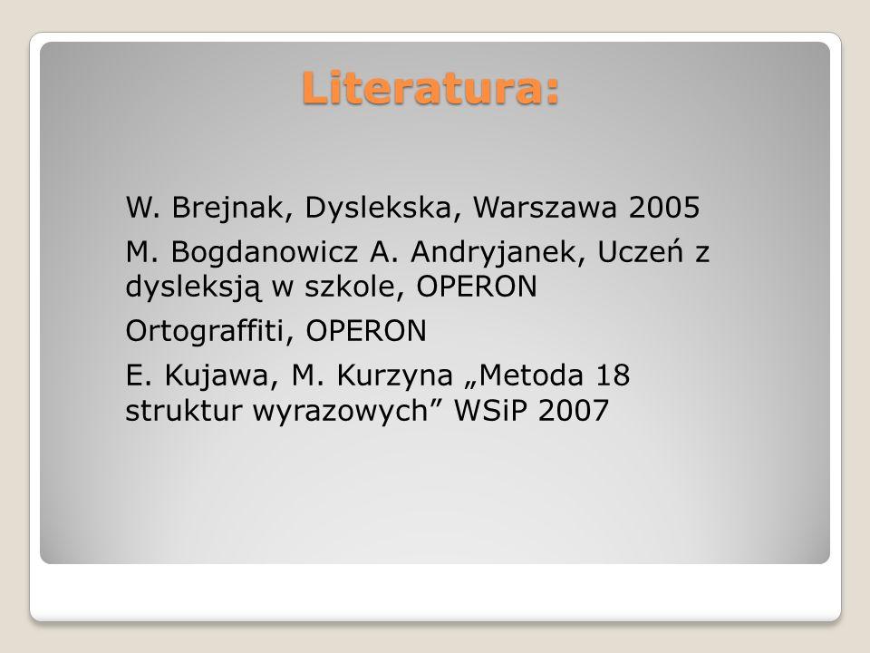 Literatura: W. Brejnak, Dyslekska, Warszawa 2005 M.