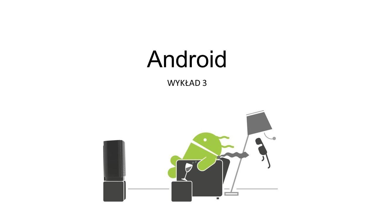 Android WYKŁAD 3