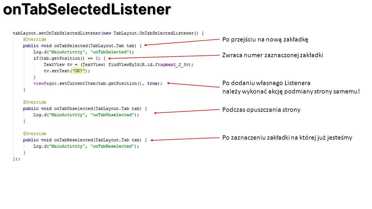 onTabSelectedListener Zwraca numer zaznaczonej zakładki Po dodaniu własnego Listenera należy wykonać akcję podmiany strony samemu.