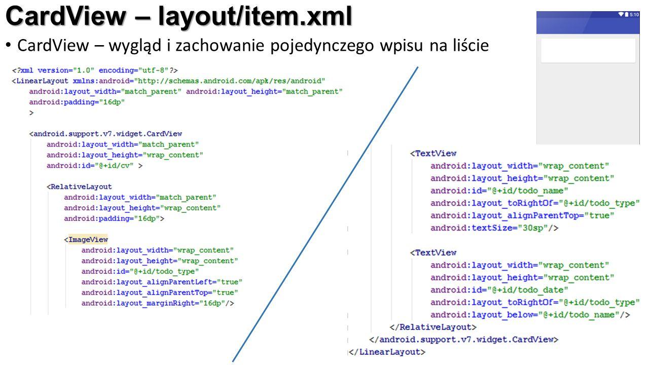 CardView – layout/item.xml CardView – wygląd i zachowanie pojedynczego wpisu na liście