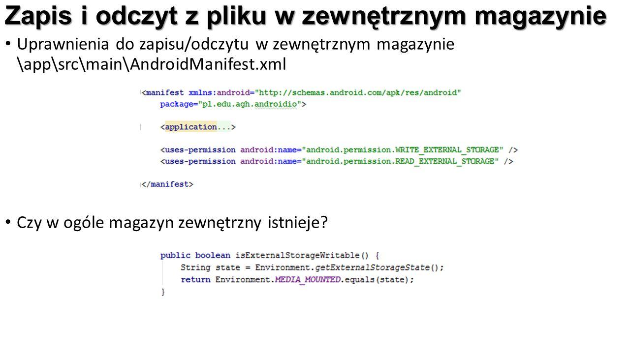 Zapis i odczyt z pliku w zewnętrznym magazynie Uprawnienia do zapisu/odczytu w zewnętrznym magazynie \app\src\main\AndroidManifest.xml Czy w ogóle magazyn zewnętrzny istnieje