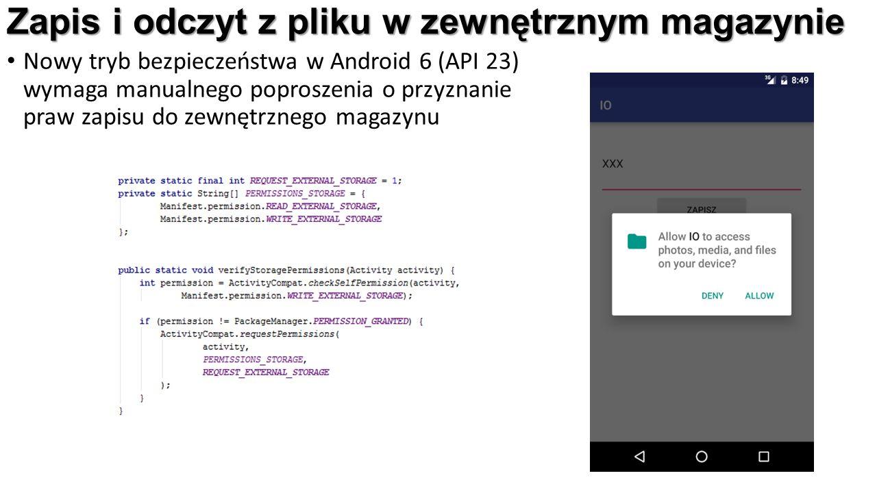Zapis i odczyt z pliku w zewnętrznym magazynie Nowy tryb bezpieczeństwa w Android 6 (API 23) wymaga manualnego poproszenia o przyznanie praw zapisu do zewnętrznego magazynu