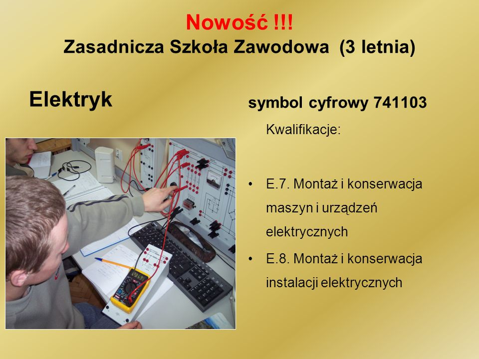 Nowość !!. Zasadnicza Szkoła Zawodowa (3 letnia) Elektryk symbol cyfrowy 741103 Kwalifikacje: E.7.