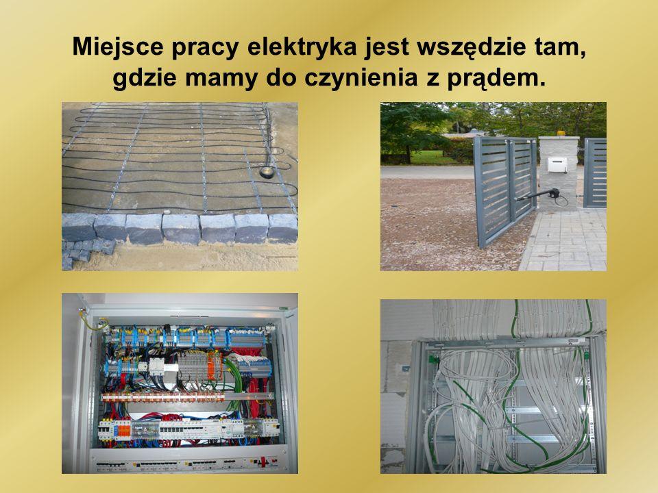Miejsce pracy elektryka jest wszędzie tam, gdzie mamy do czynienia z prądem.