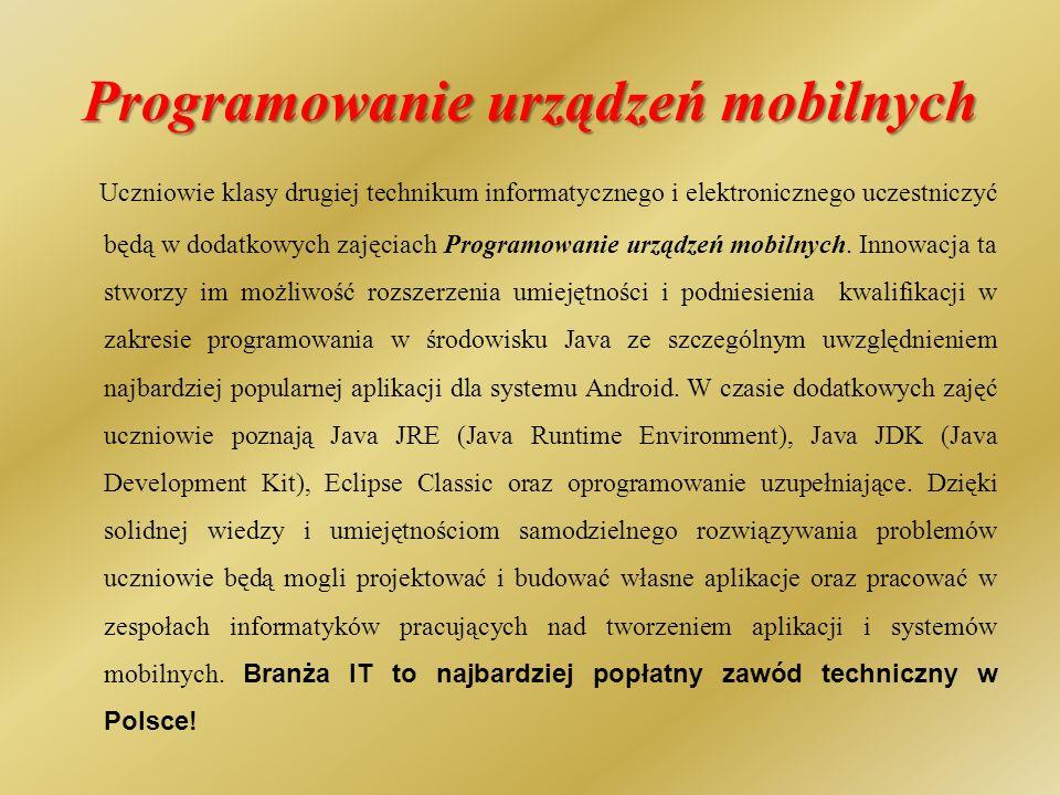 Programowanie urządzeń mobilnych Uczniowie klasy drugiej technikum informatycznego i elektronicznego uczestniczyć będą w dodatkowych zajęciach Programowanie urządzeń mobilnych.
