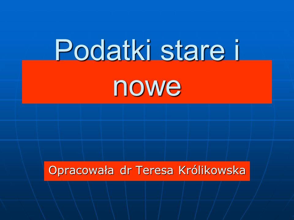 Podatki stare i nowe Opracowała dr Teresa Królikowska