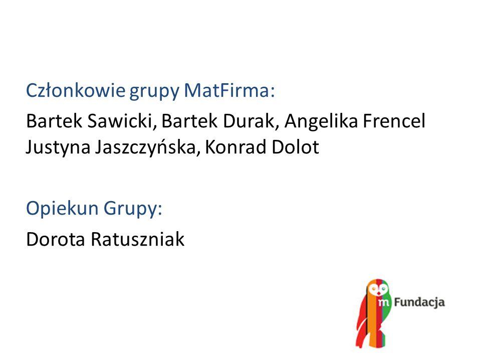 Członkowie grupy MatFirma: Bartek Sawicki, Bartek Durak, Angelika Frencel Justyna Jaszczyńska, Konrad Dolot Opiekun Grupy: Dorota Ratuszniak