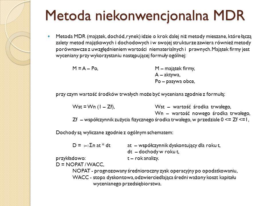 Metoda niekonwencjonalna MDR Metoda MDR (majątek, dochód, rynek) idzie o krok dalej niż metody mieszane, które łączą zalety metod majątkowych i dochodowych i w swojej strukturze zawiera również metody porównawcze z uwzględnieniem wartości niematerialnych i prawnych.