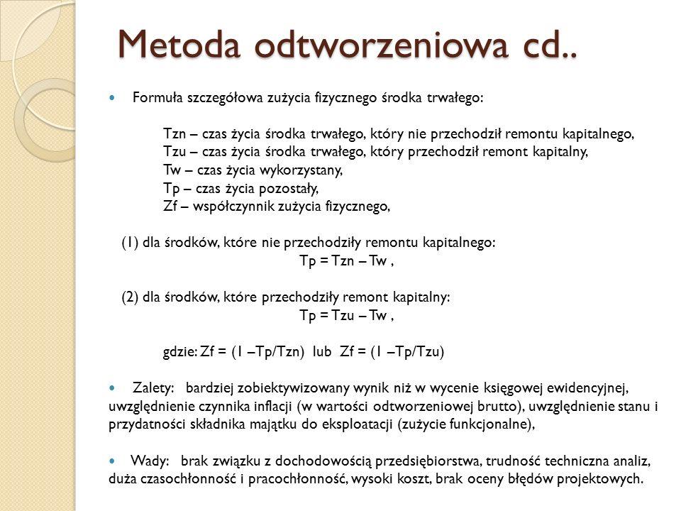 Metoda odtworzeniowa cd.. Formuła szczegółowa zużycia fizycznego środka trwałego: Tzn – czas życia środka trwałego, który nie przechodził remontu kapi