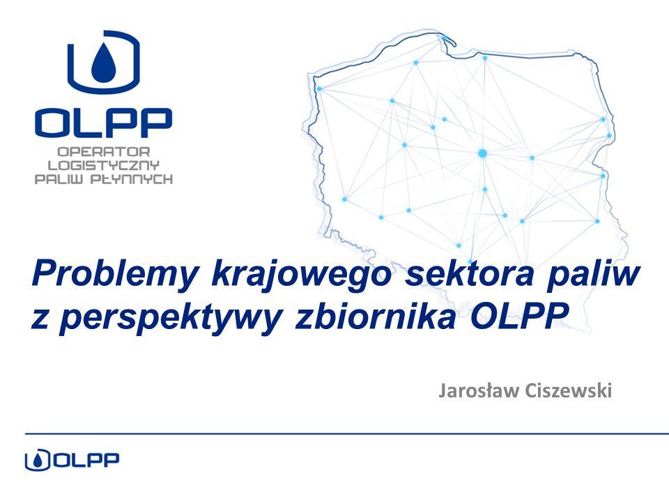Jarosław Ciszewski Problemy krajowego sektora paliw z perspektywy zbiornika OLPP