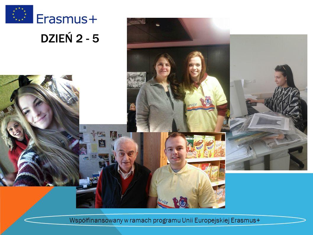 DZIEŃ 2 - 5 Współfinansowany w ramach programu Unii Europejskiej Erasmus+