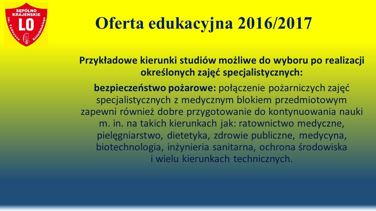 Oferta edukacyjna 2016/2017 Przykładowe kierunki studiów możliwe do wyboru po realizacji określonych zajęć specjalistycznych: bezpieczeństwo pożarowe: