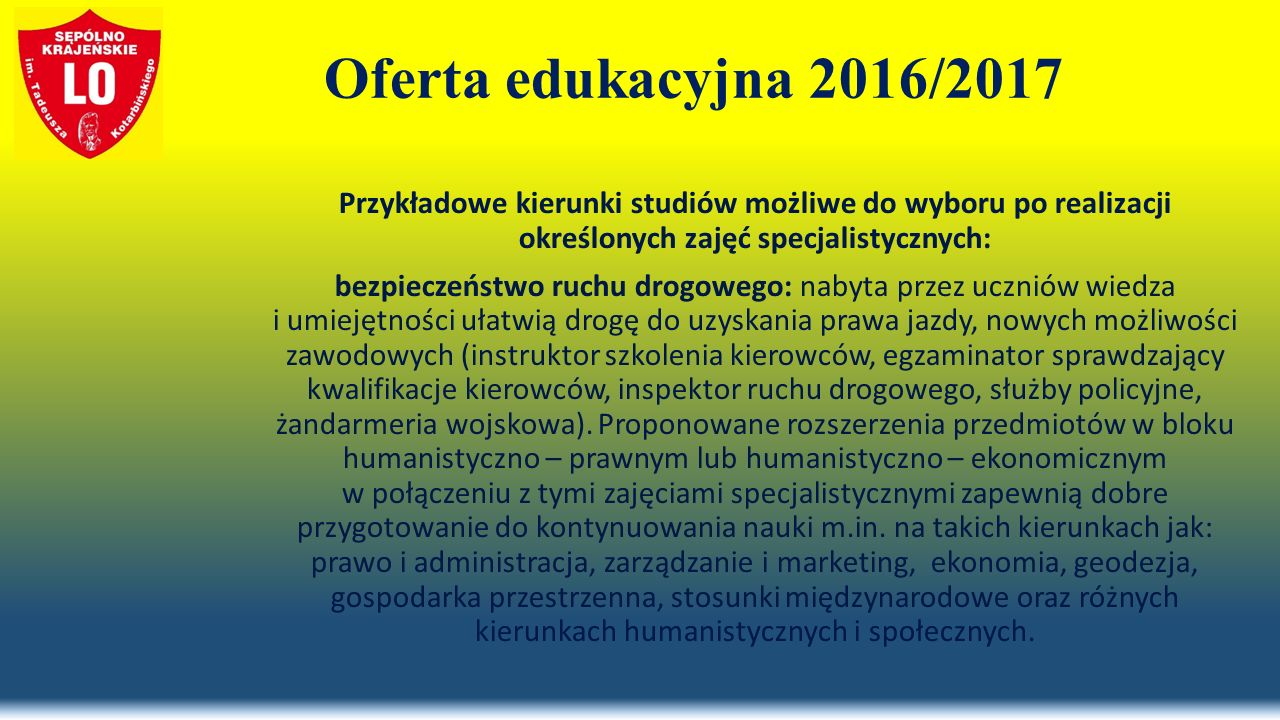 Oferta edukacyjna 2016/2017 Przykładowe kierunki studiów możliwe do wyboru po realizacji określonych zajęć specjalistycznych: bezpieczeństwo ruchu dro