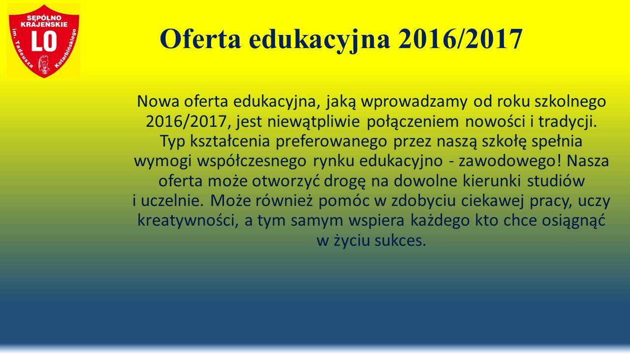 Oferta edukacyjna 2016/2017 Nowa oferta edukacyjna, jaką wprowadzamy od roku szkolnego 2016/2017, jest niewątpliwie połączeniem nowości i tradycji. Ty