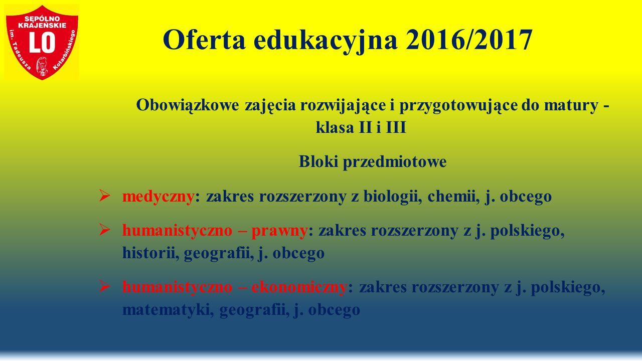 Oferta edukacyjna 2016/2017 Obowiązkowe zajęcia rozwijające i przygotowujące do matury - klasa II i III Bloki przedmiotowe  medyczny: zakres rozszerzony z biologii, chemii, j.