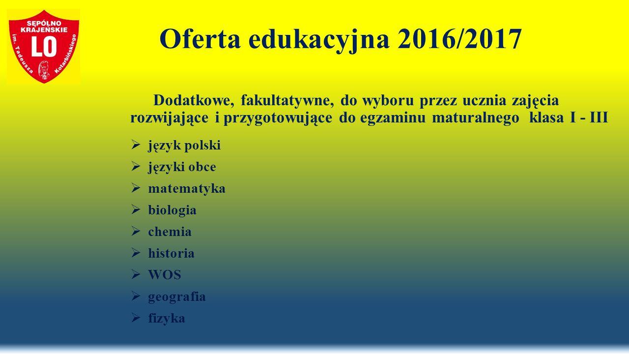 Oferta edukacyjna 2016/2017 Dodatkowe, fakultatywne, do wyboru przez ucznia zajęcia rozwijające i przygotowujące do egzaminu maturalnego klasa I - III