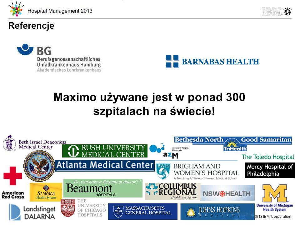 © 2013 IBM Corporation 28 Referencje Maximo używane jest w ponad 300 szpitalach na świecie!
