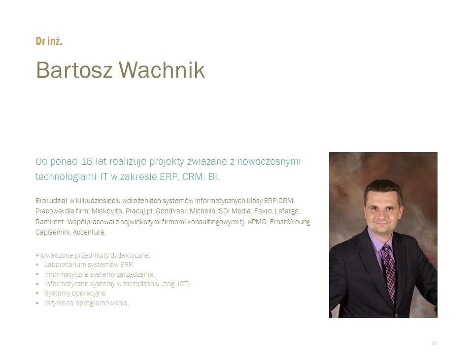11 Bartosz Wachnik  Od ponad 16 lat realizuje projekty związane z nowoczesnymi technologiami IT w zakresie ERP, CRM, BI.