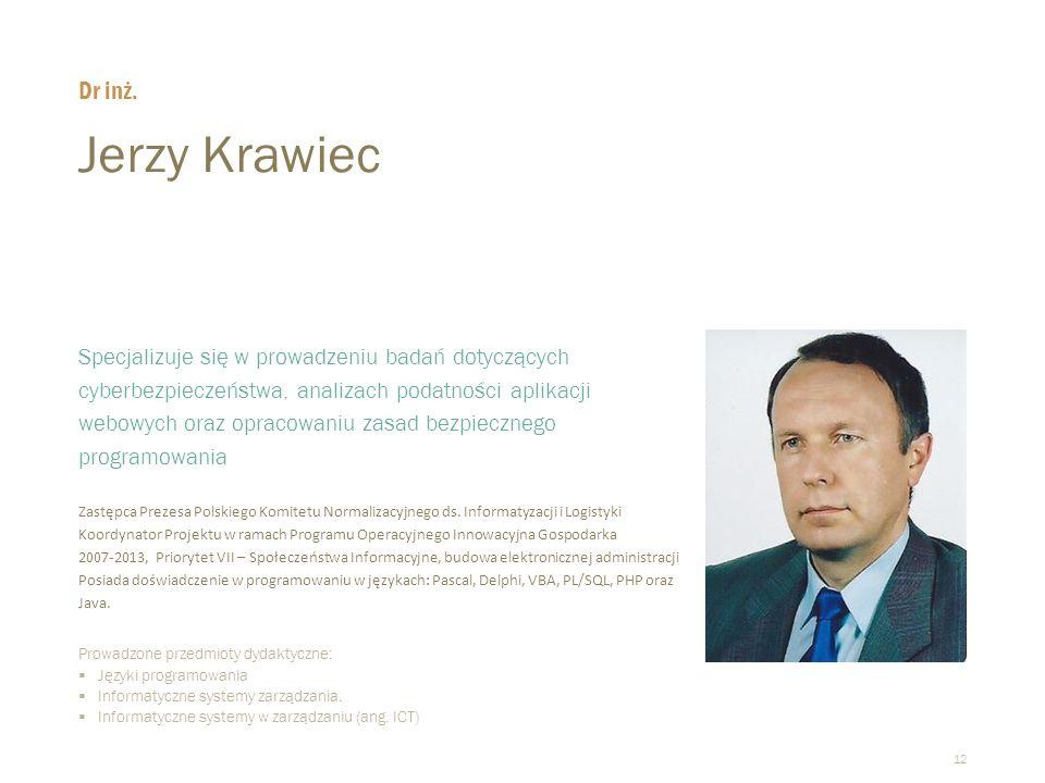 12 Jerzy Krawiec  Specjalizuje się w prowadzeniu badań dotyczących cyberbezpieczeństwa, analizach podatności aplikacji webowych oraz opracowaniu zasad bezpiecznego programowania Zastępca Prezesa Polskiego Komitetu Normalizacyjnego ds.