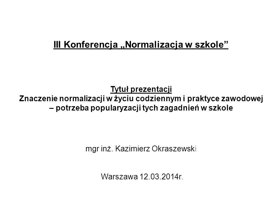 """III Konferencja """"Normalizacja w szkole mgr inż."""