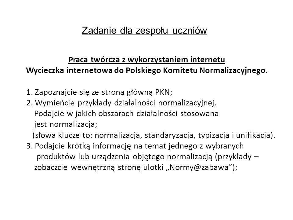 Zadanie dla zespołu uczniów Praca twórcza z wykorzystaniem internetu Wycieczka internetowa do Polskiego Komitetu Normalizacyjnego.