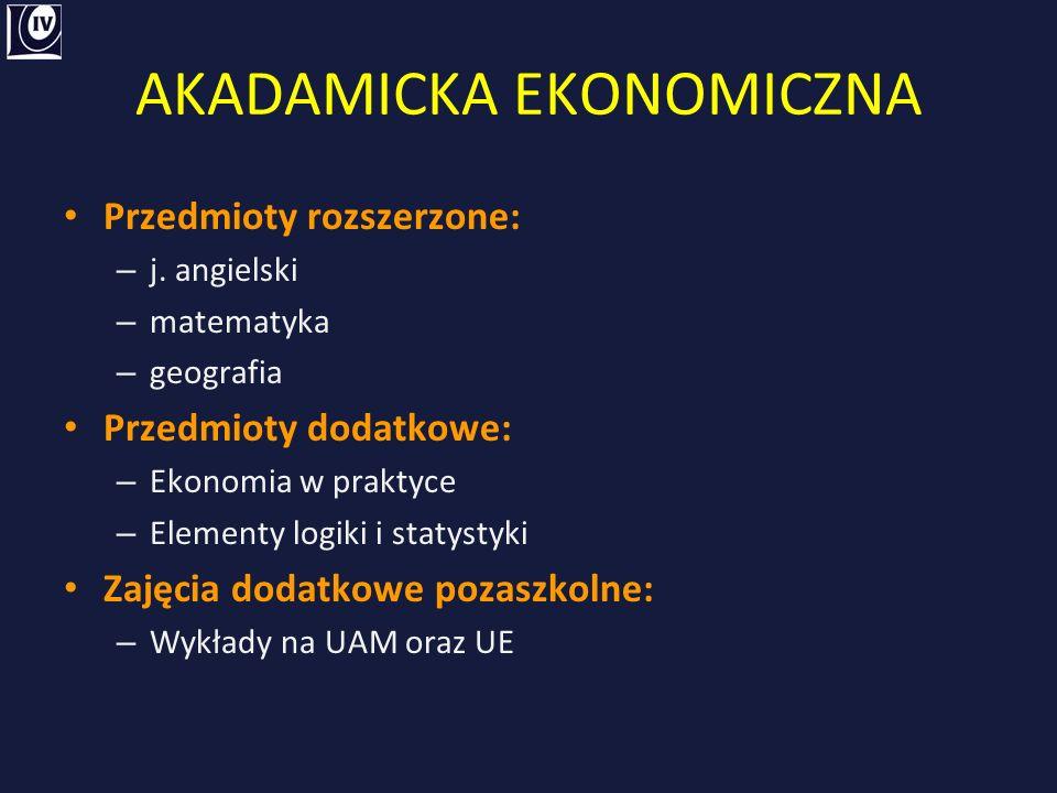 AKADAMICKA EKONOMICZNA Przedmioty rozszerzone: – j.
