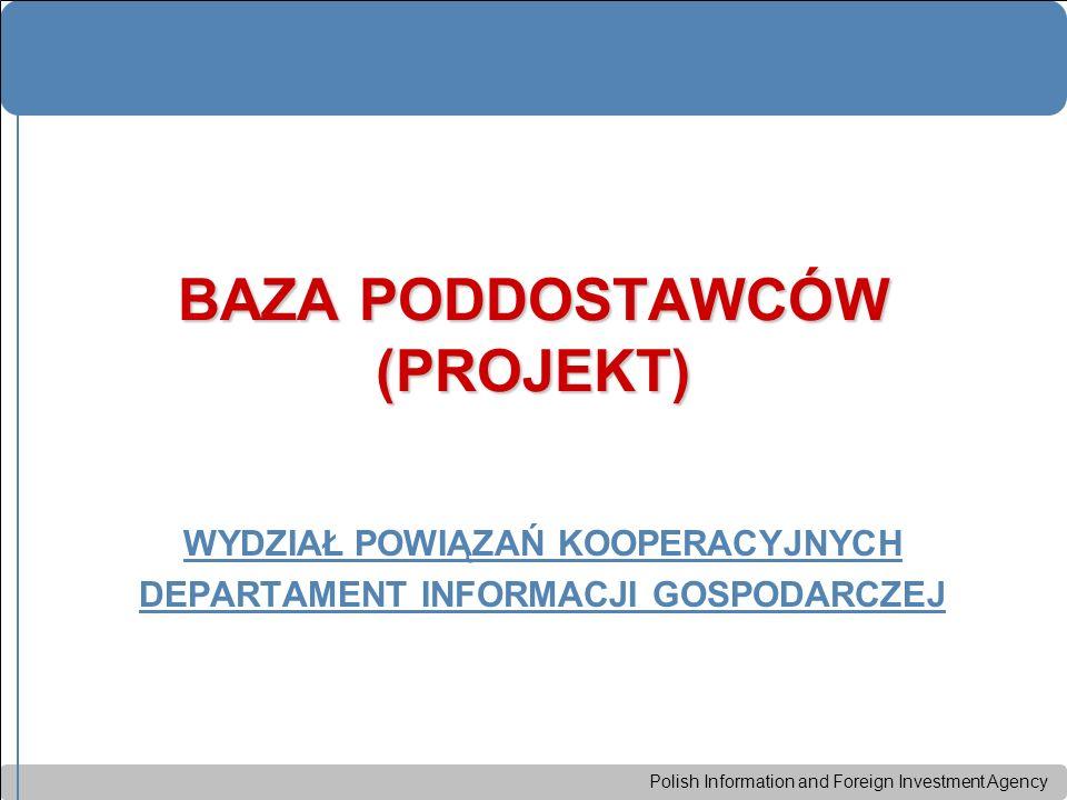 Polish Information and Foreign Investment Agency BAZA PODDOSTAWCÓW (PROJEKT) WYDZIAŁ POWIĄZAŃ KOOPERACYJNYCH DEPARTAMENT INFORMACJI GOSPODARCZEJ