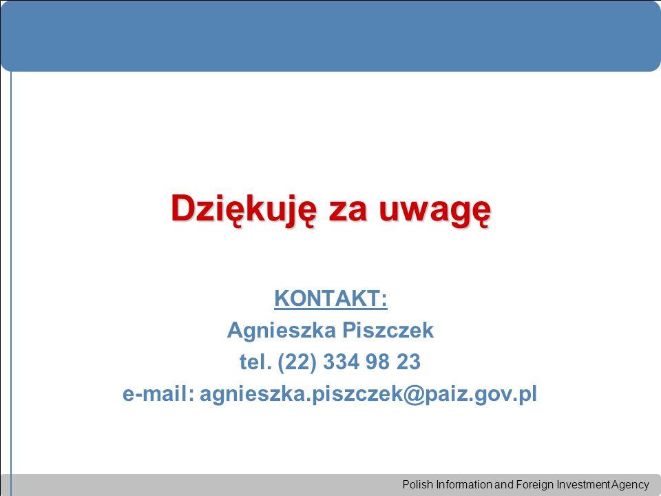 Polish Information and Foreign Investment Agency Dziękuję za uwagę KONTAKT: Agnieszka Piszczek tel. (22) 334 98 23 e-mail: agnieszka.piszczek@paiz.gov