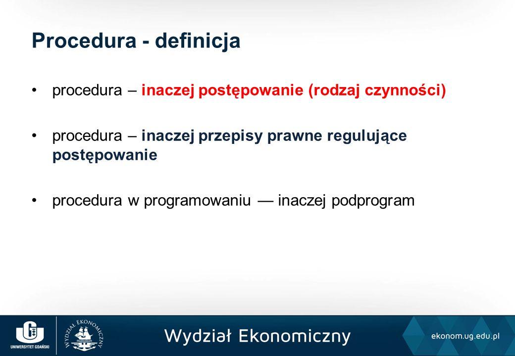 procedura – inaczej postępowanie (rodzaj czynności) procedura – inaczej przepisy prawne regulujące postępowanie procedura w programowaniu — inaczej podprogram Procedura - definicja