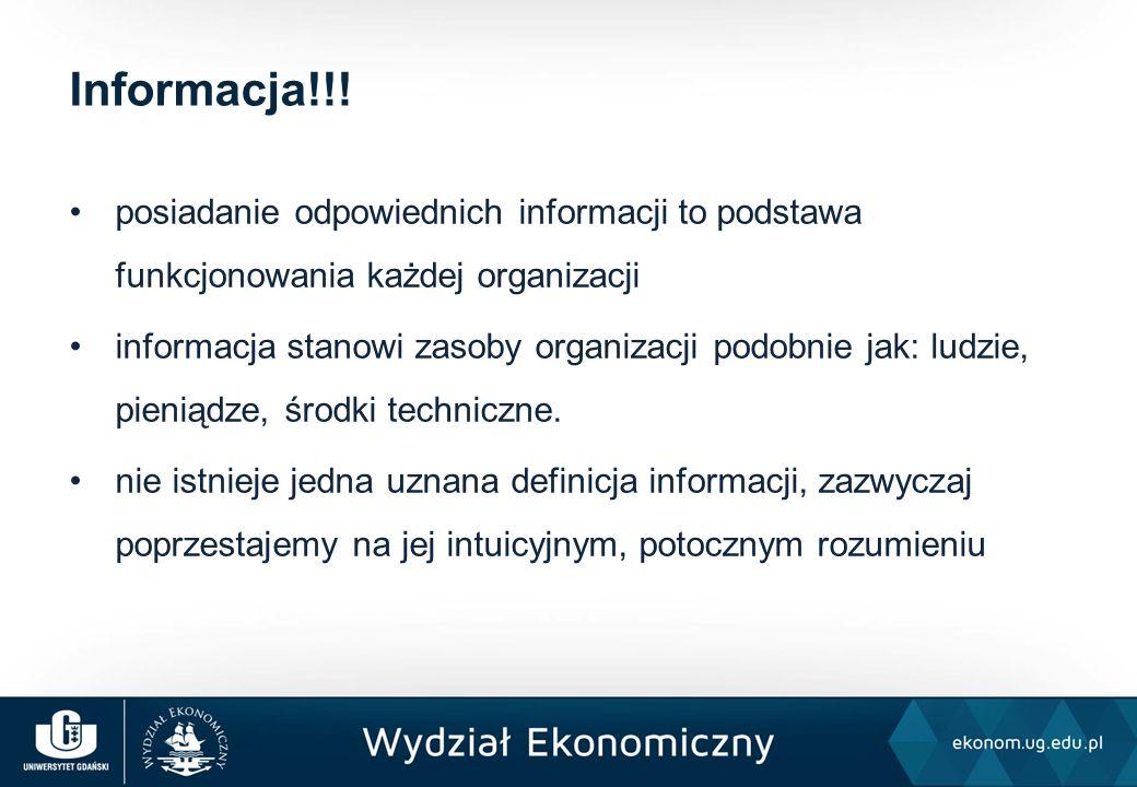 posiadanie odpowiednich informacji to podstawa funkcjonowania każdej organizacji informacja stanowi zasoby organizacji podobnie jak: ludzie, pieniądze, środki techniczne.